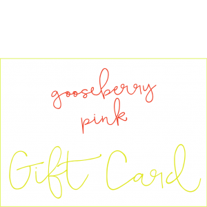 Goosberry Pink Choose Your Own Amount Gift Card